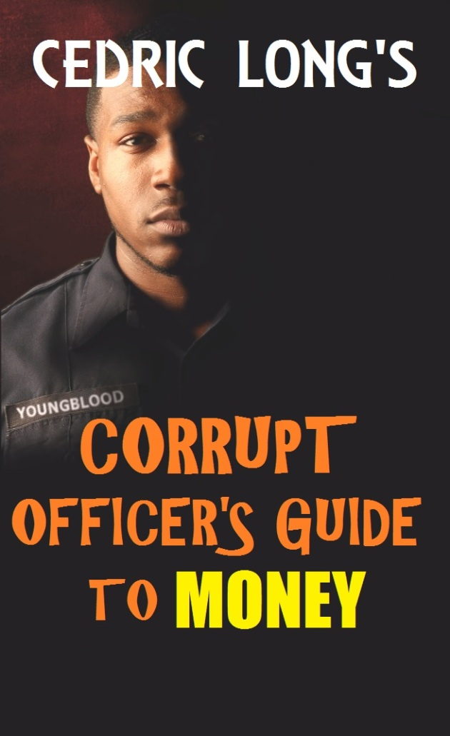 cover of cedric long's book Corrupt Officer's Guide to Money